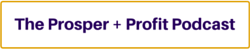 Prosper + Profit Podcast